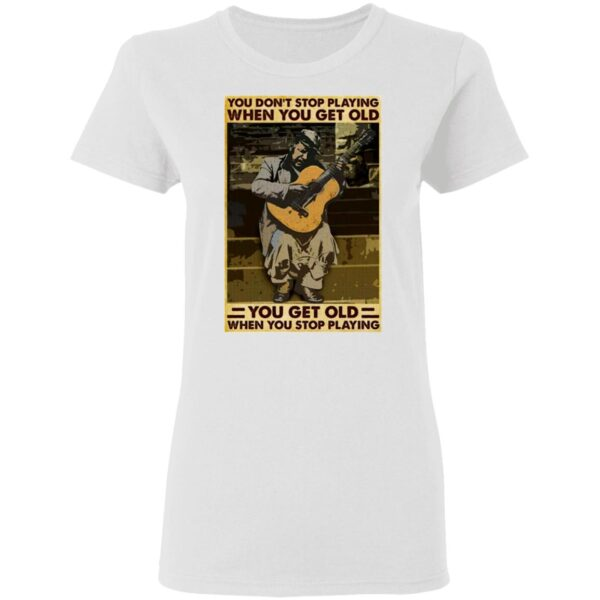Guitar You Don't Stop Playing When You Get Old T-Shirt