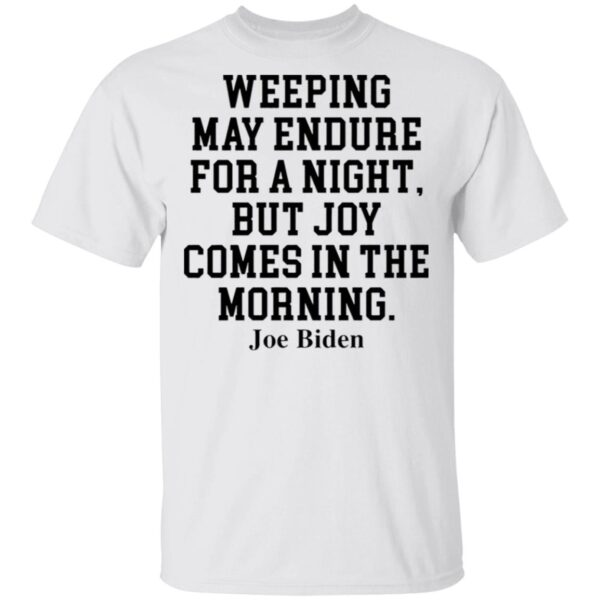 Weeping May Endure For A Night But Joy Comes In The Morning Joe Biden T-Shirt