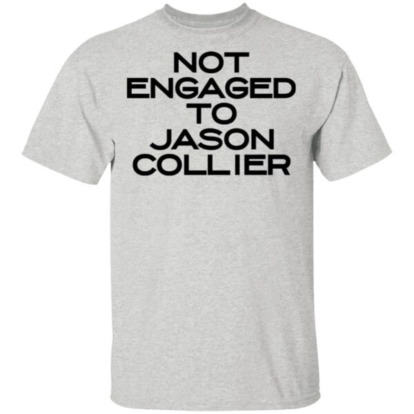 Not engaged to Jason Collier T-Shirt
