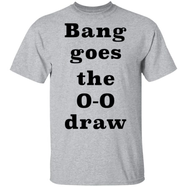 Bang Goes the 0-0 Draw T-Shirt
