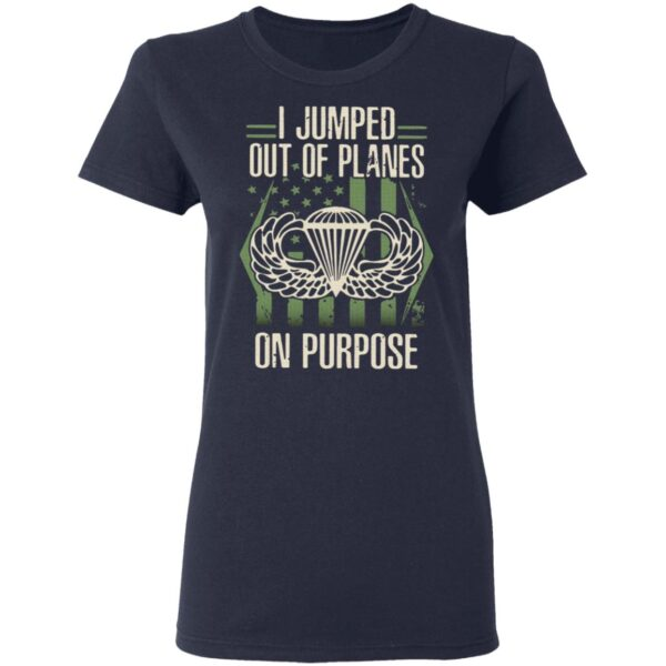I jumped out of planes on purpose T-Shirt