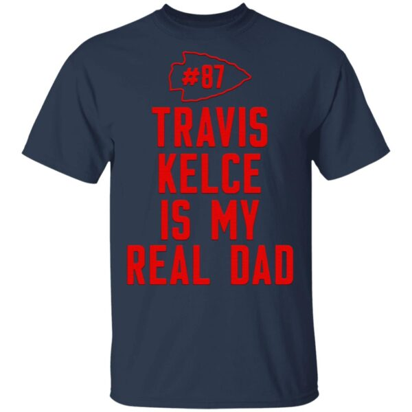 Kansas City Chiefs 87 travis kelce is my real dad T-Shirt