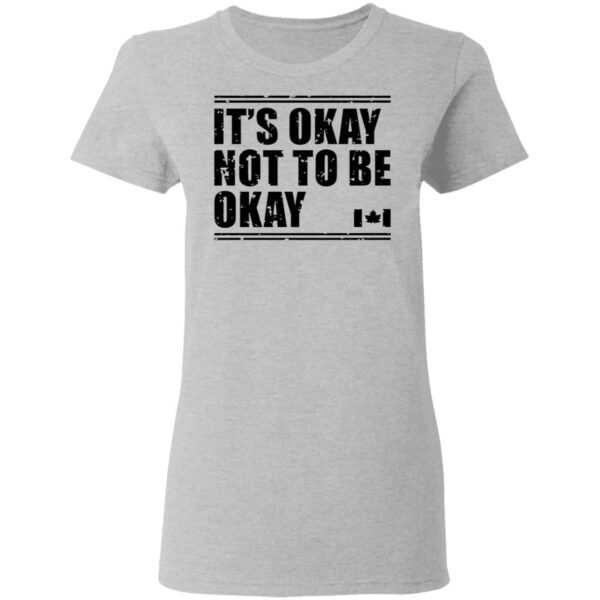 Canada Flag It's Okay Not To Be Okay T-Shirt