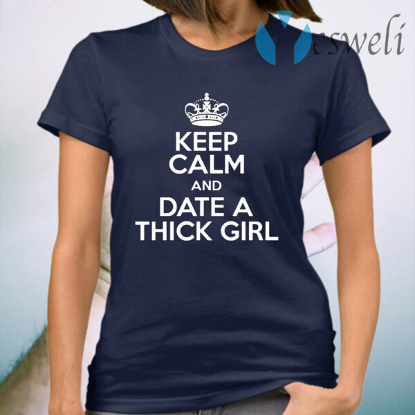Crown Keep Calm And Date A Thick Girl T-Shirt
