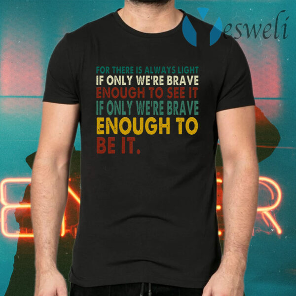 For There Is Always Light If Only We're Brave Enough to See It Quote Vintage T-Shirt