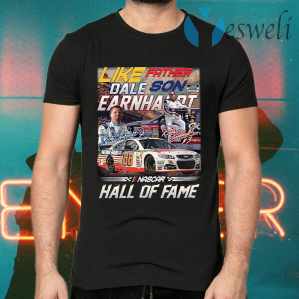 Great Like Father Dale Son Earnhardt In Nascar Hall Of Fame Signature T-Shirt