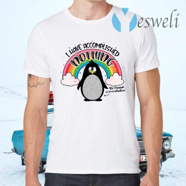 I Have Accomplished Nothing Penguin T-Shirt