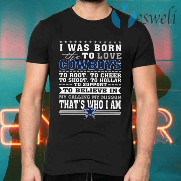 I Was Born To Love The Cowboys To Believe In That's Who I Am T-Shirt