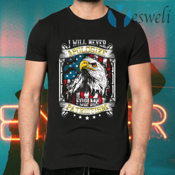 I Will Never Apologize For My Patriotism American T-Shirt