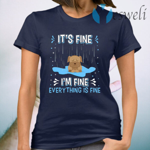 It's Fine I'm Fine Everything Is Fine Funny Cute Raining Dog T-Shirt
