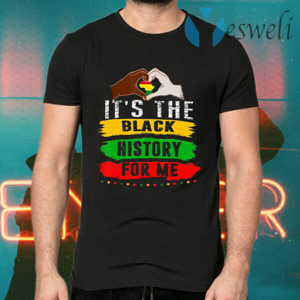 It's The Black History For Me Black T-Shirt