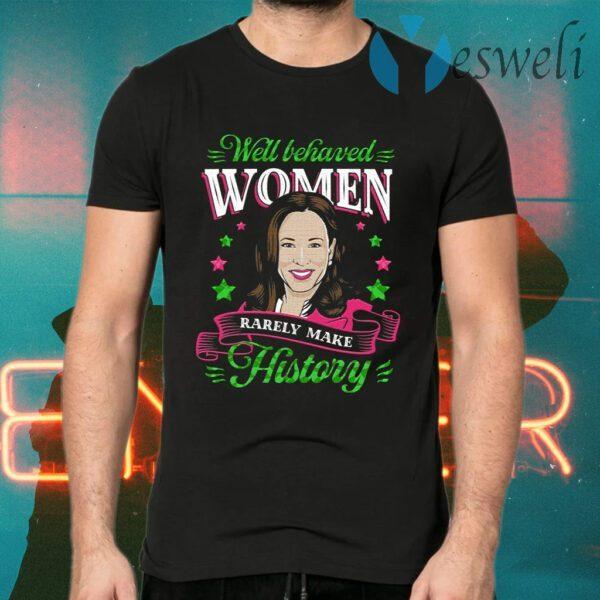 Kamala Harris 2021 Well Behaved Women Rarely Make History Feminist Aka Sorority 1908 T-Shirt