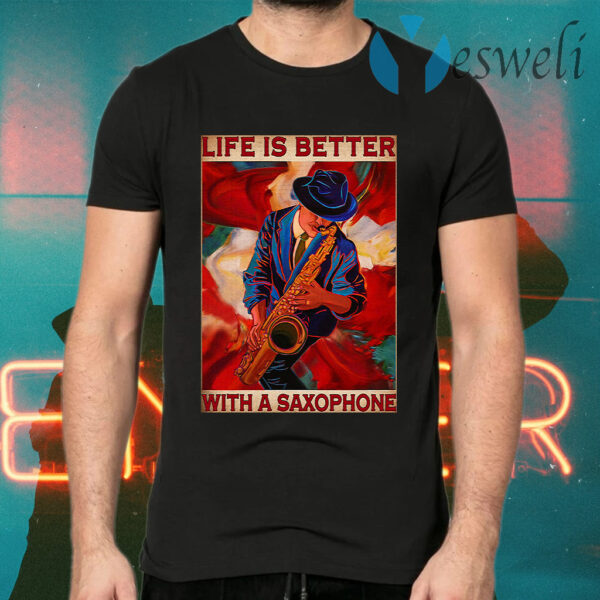 Life is better with a saxophone T-Shirt