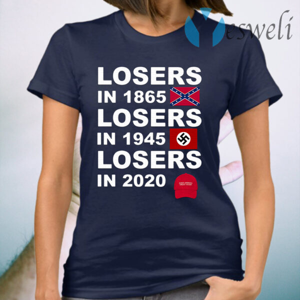 Losers in 1865 losers in 1945 losers in 2020 make America great again T-Shirt