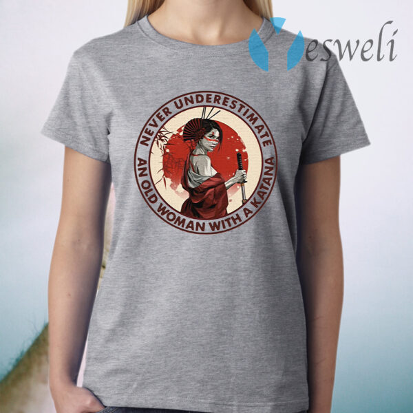 Never Underestimate And Old Woman With A Katana T-Shirt