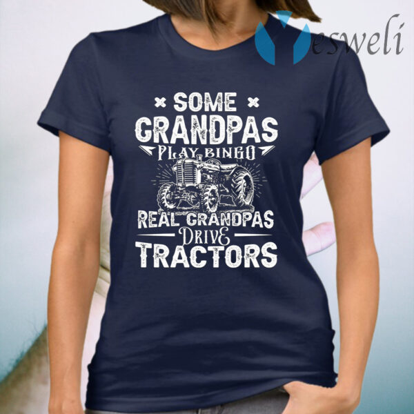 Some Grandpas Play Bingo Real Grandpas Drive Tractors T-Shirt