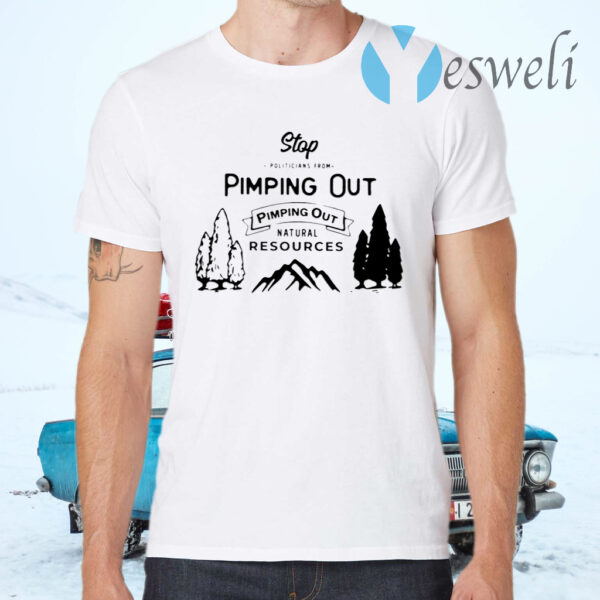 Stop Politicians From Pimping Out Natural Resources T-Shirt