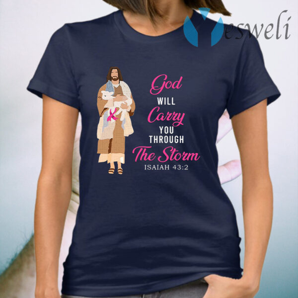 The God Will Carry You Through The Storm Isaiah 43 2 T-Shirt