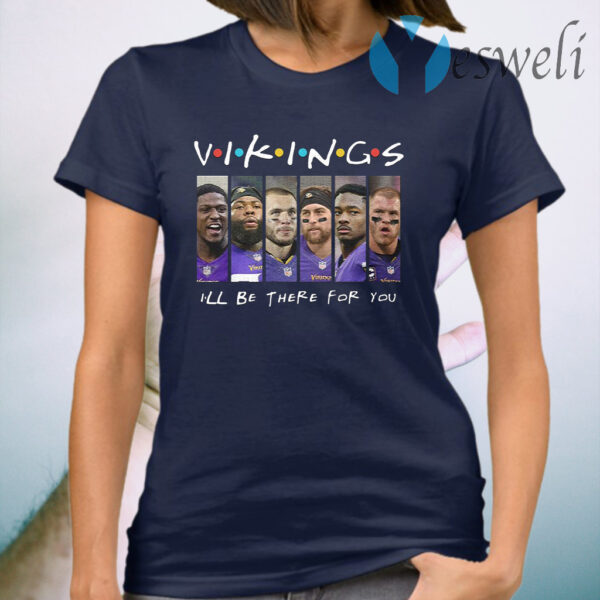 The Minnesota Vikings I'll Be There For You T-Shirt