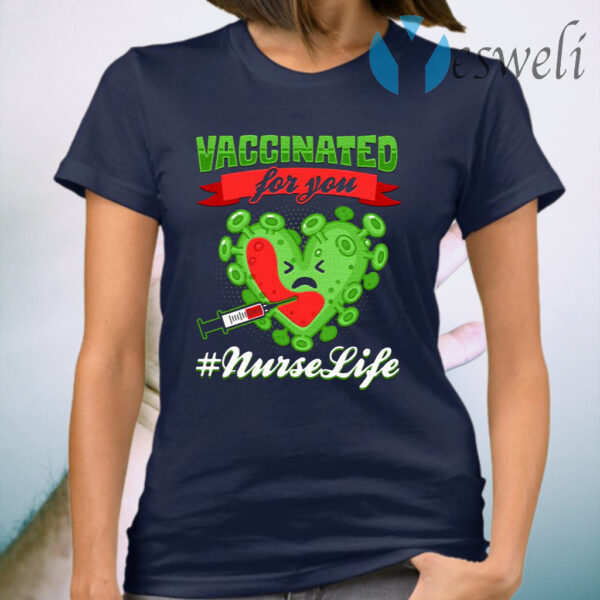 Vaccinated For You Nurselife T-Shirt
