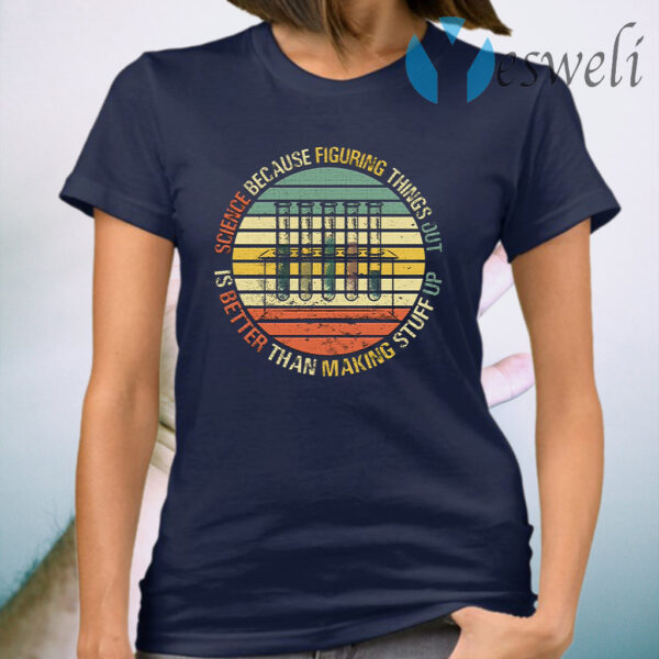 Vintage Science Because Figuring Things Out Is Better Than Making Stuff Up T-Shirt