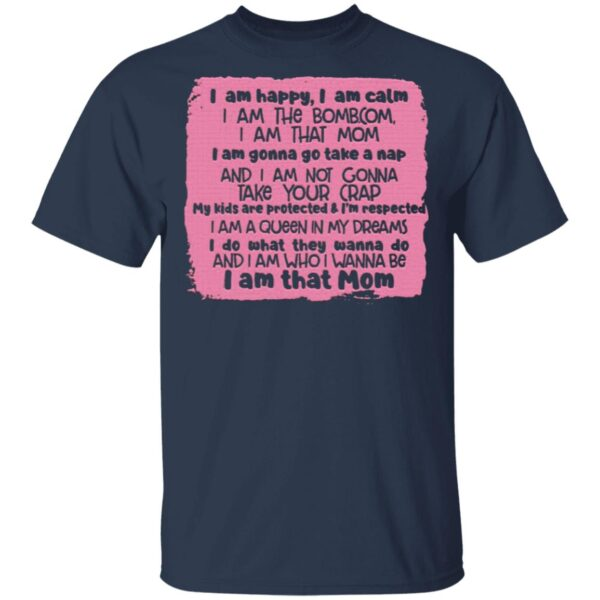 I Am Happy I Am Calm I Am That Mom T-Shirt