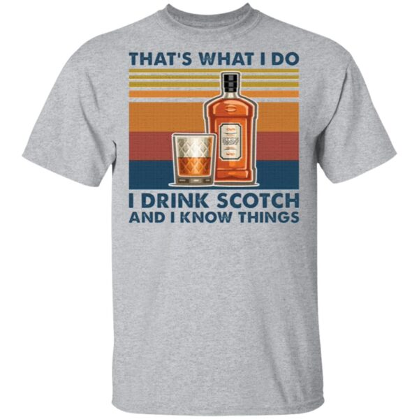 That's what I do I drink scotch and I know things T-Shirt