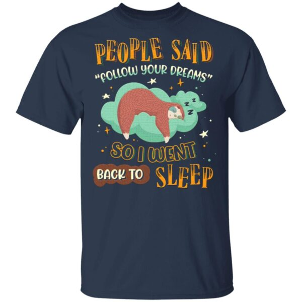 People Said Follow Your Dreams So I Went Back To Sleep Cute Sloth T-Shirt