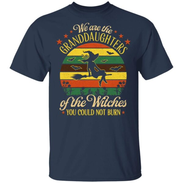 We're The Granddaughters Of The Witches You Could Not Burn T-Shirt