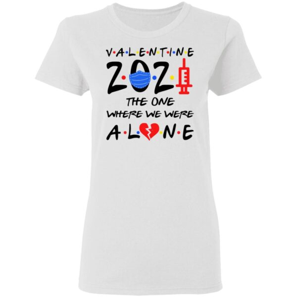 Valentine 2021 The One Where We're Alone T-Shirt