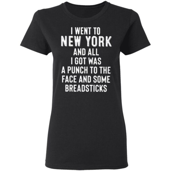 I Went To New York And All I Got Was A Punch To The Face And Some Breadsticks T-Shirt