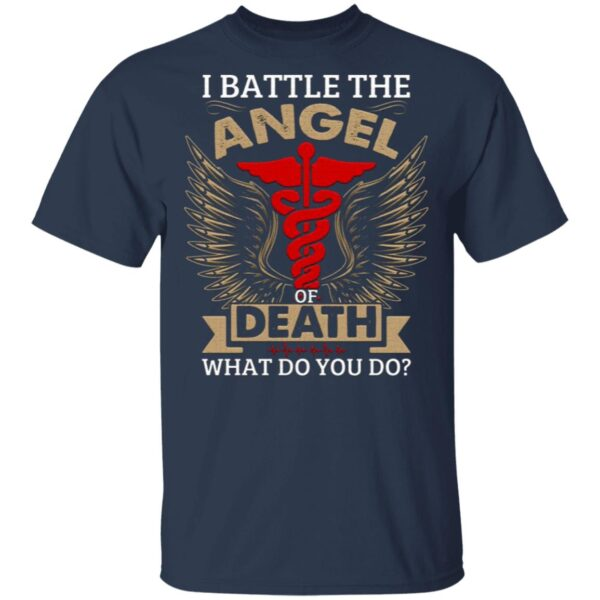 I Battle the Angel of Death What Do You Do T-Shirt