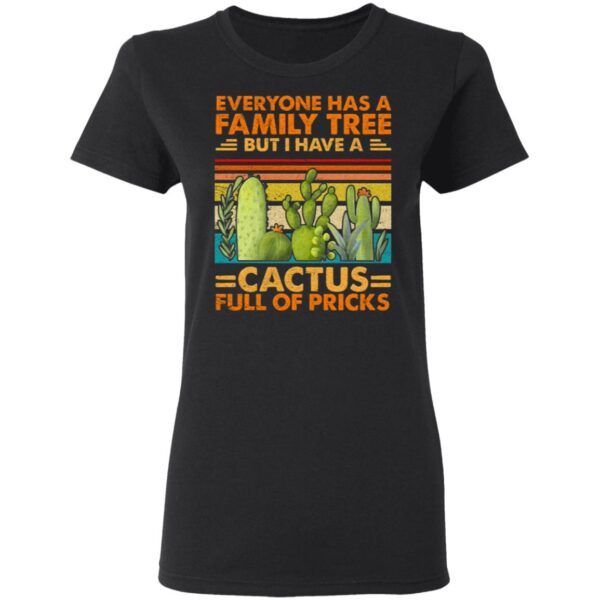 Everyone Has A Family Tree But I Have A Cactus T-Shirt