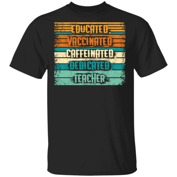 Educated Vaccinated Caffeinated Dedicated Teacher Vintage Retro T-Shirt