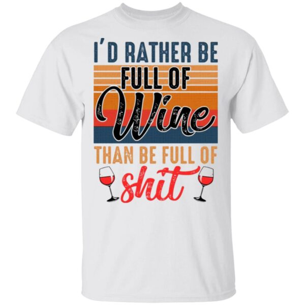 I'd Rather Full Of Wine Than Be Full Of Shit T-Shirt