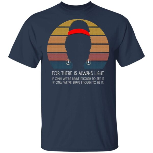 For There Is Always Light if Only We're Brave Enough to See It Vintage Quote T-Shirt
