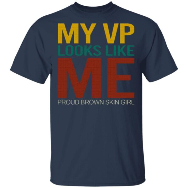 My Vp Looks Like Me Proud Brown Skin Girl Madam Vice President T-Shirt
