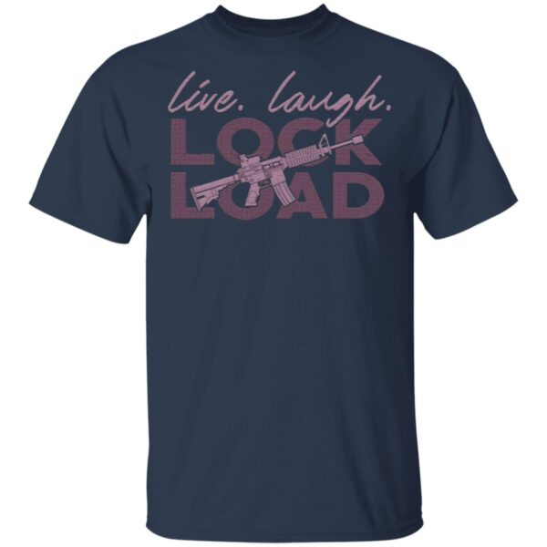 Live Laugh Lock And Load T-Shirt