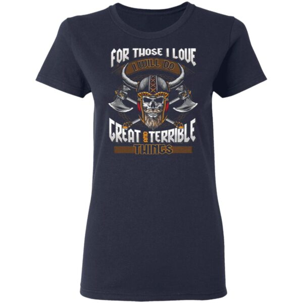 For Those I Love I Will Do Great And Terrible Things Funny Viking Dad T-Shirt