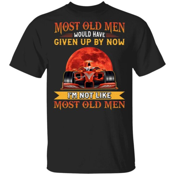 Most Old Men Would Have Given Up By Now I'm Not Like Most Old Men Drag Racing Vintage T-Shirt