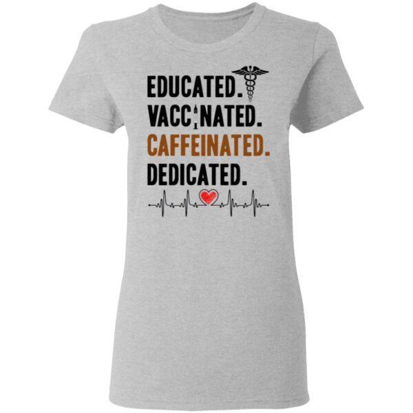 Educated Vaccinated Caffeinated Dedicated Nurse T-Shirt