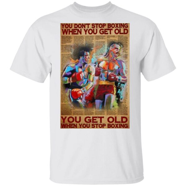 You don't stop Boxing when You get old You get old when You stop Boxing T-Shirt