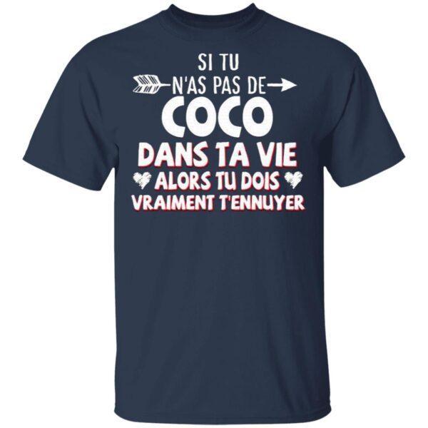 Si Tu N'as Pas De Coco Dans Ta Vie Alors Tu Dois Vraiment T'ennuyer T-Shirt