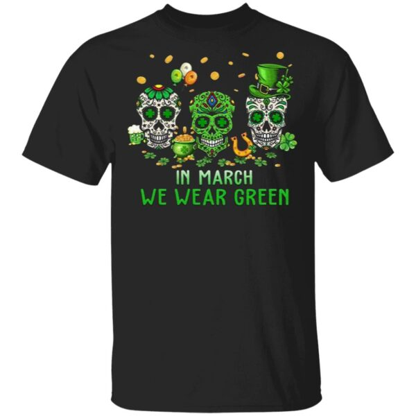 Skulls In March We Wear Green St. Patrick's Day T-Shirt