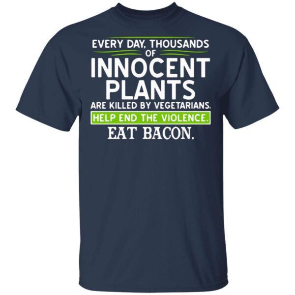 Every day thousands of innocent plants are killed by vegetarians help end the violence T-Shirt