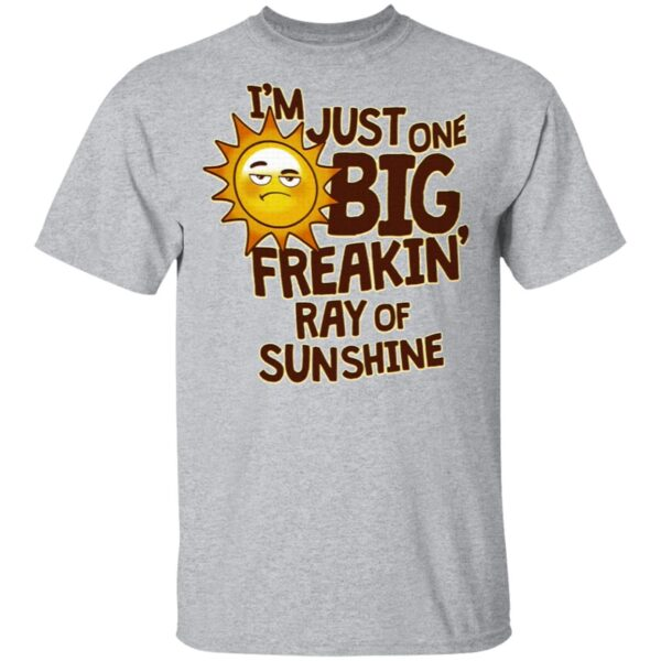 I'm Just One Big Freakin' Ray Of Sunshine T-Shirt