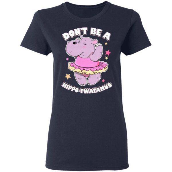 Don't Be A Hippo Twatamus T-Shirt