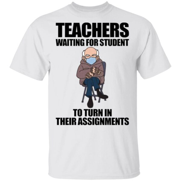 Teachers waiting for student to turn in their assignments T-Shirt