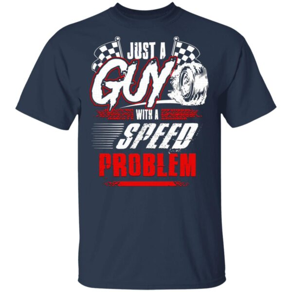 Just a guy with a speed problem T-Shirt