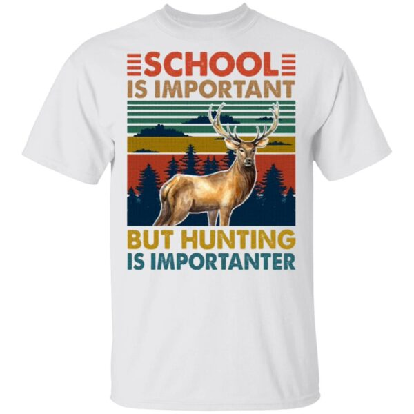 School Is Important But Hunting Is Importanter Deer Vintage T-Shirt